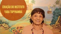 Criação do Instituto Yara Tupynambá