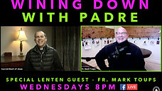 Wining Down with Padre: Lent Week #1
