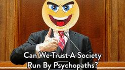 Can We Trust a Society Run By Psychopaths