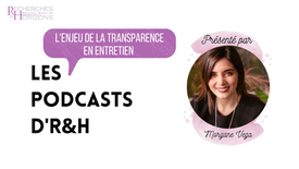 Les Podcasts d'R&H : L'enjeu de la transparence en entretien