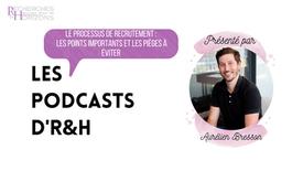 Les Podcast d'R&H : Le processus de recrutement, les points importants et les pièges à éviter