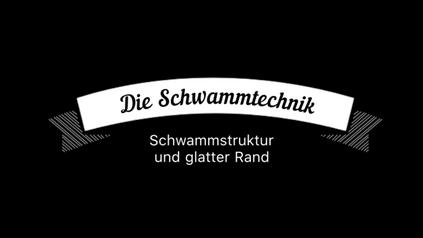 Die Schwammtechnik - Schwammstruktur und glatter Rand
