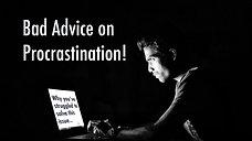 Bad Advice on Procrastination - Video 1