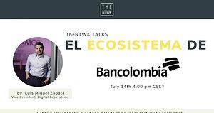 #TheNTWKTalks   El Ecosistema de Bancolombia