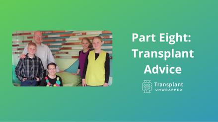 Part Eight: Transplant Advice