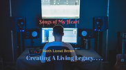 Songs of My Heart - Creating A Living Legacy