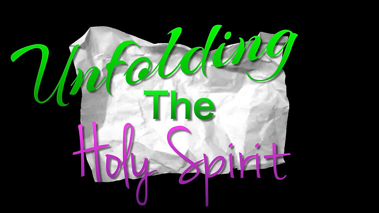 """THE UNFOLDING OF THE HOLY SPIRIT"" SERMON SERIES"