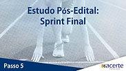 PASSO 5: ESTUDO PÓS-EDITAL: SPRINT FINAL