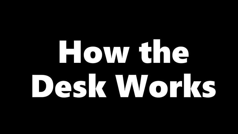 How the Desk Works
