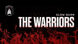 Slow Burn: The Warriors