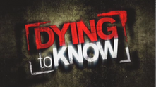 Dying to Know - History