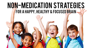 Non-Medication Strategies For A Happy, Healthy & Focused Brain
