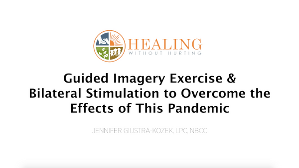 Guided Imagery Exercise & Bilateral Stimulation to Overcome the Effects of This Pandemic