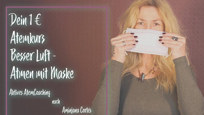 Dein ein Euro Atemkurs Besser Luft / Atmen mit Maske Aktives AtemCoaching nach Aminjana Cortés Anfänger Online Kurs Level: leicht Deine Gesundheit steht an erster Stelle