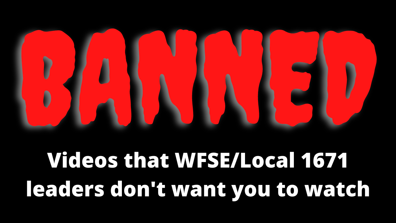 YouTube videos BANNED by WFSE/Local 1671 Leaders.