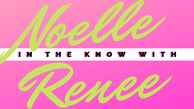 In The Know with Noelle Renee