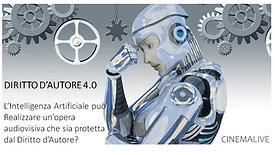 DIRITTO D'AUTORE 4.0. L'Intelligenza Artificiale può realizzare un'opera audiovisiva che sia protetta dal Diritto d'Autore?
