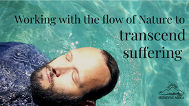 Working with the flow of nature to transcend suffering