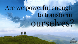 Are we powerful enough to transform ourselves?