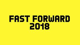 Fast Forward 2018
