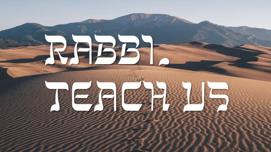 Rabbi, Teach Us...