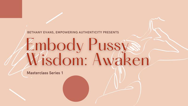 Embody Pussy Wisdom: Awaken