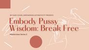 Embody Pussy Wisdom: Break Free