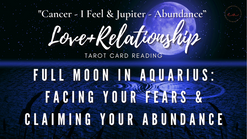 FULL MOON IN AQUARIUS: FACING YOUR FEARS & CLAIMING YOUR ABUNDANCE