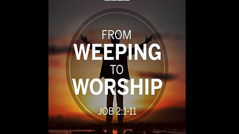 From Weeping to Worship