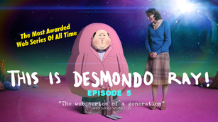 THIS IS DESMONDO RAY! Episode 5