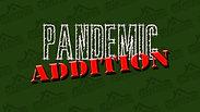 Pandemic Addition