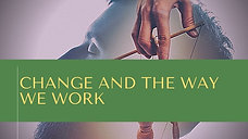 Change & The Way We Work