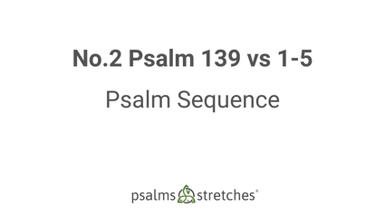 No.2 P139 Psalm Sequence