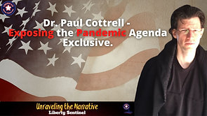 3/24/2021   6:30 PM   Unraveling The Narrative   Dr. Paul Cottrell- Exposing the Pandemic Agenda Exclusive