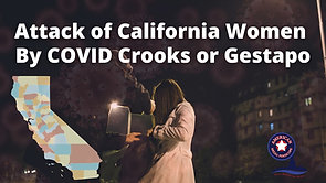 4/23/2021   5:00 PM   FFAF    Attack of California Women by COVID Crooks or Gestapo