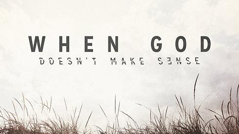 When God Doesn't Make Sense...