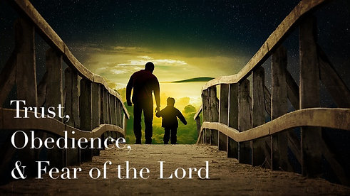 Trust, Obedience, & Fear of the Lord