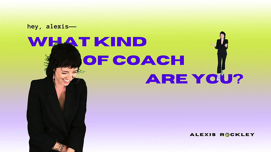 hey alexis, what kind of coach are you?
