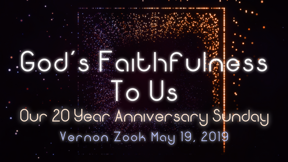 God's Faithfulness To Us - Our 20 Year Anniversary Sunday