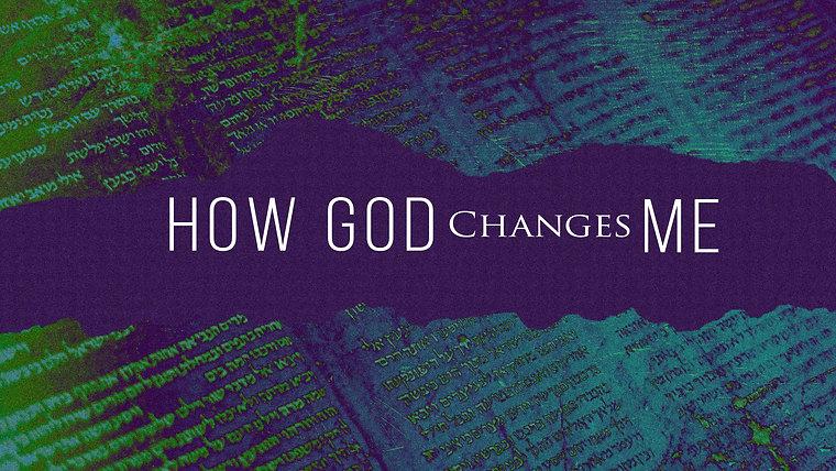 How God Changes Me