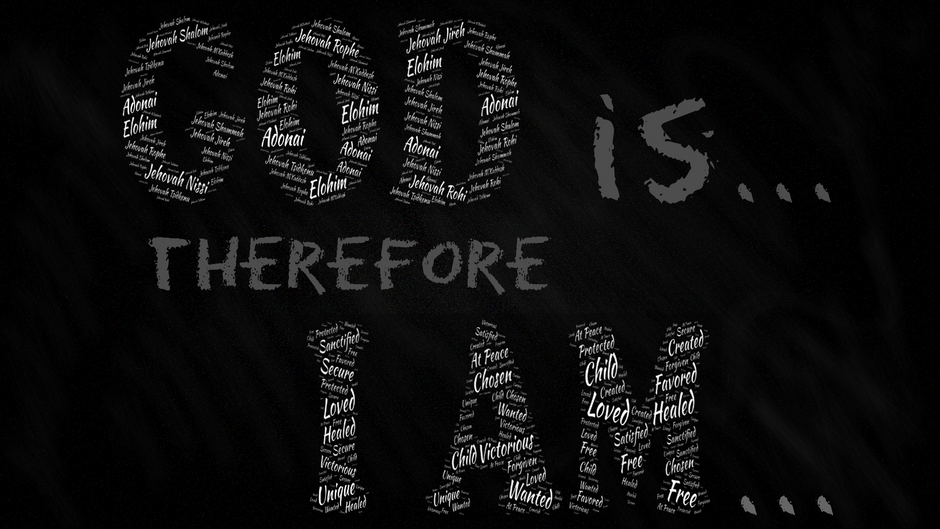 God Is...Therefore I Am...