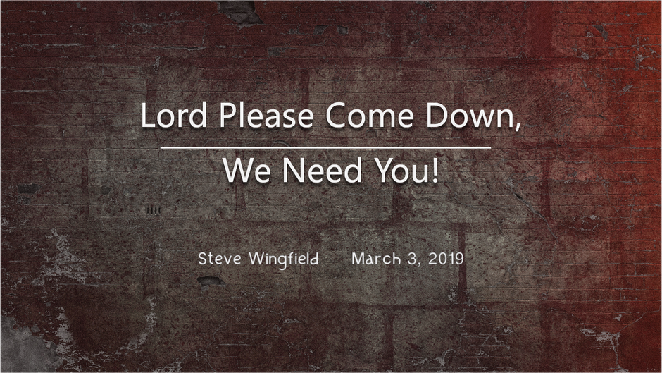 Lord Please Come Down, We Need You!