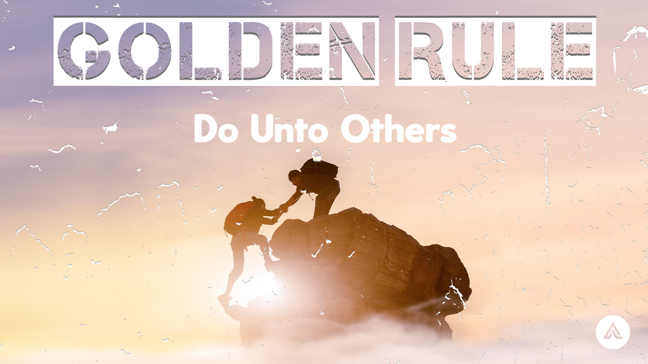 GOLDEN RULE: Do Unto Others
