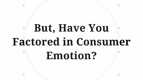 But, Have You Factored in Consumer Emotion?