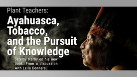 Plant Teachers: Tobacco & Ayauasca with Jeremy Narby
