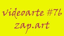 VIDEOARTE - ZAP.ART #76