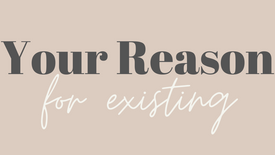 You have a REASON for existing
