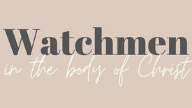 How to be a watchman in the Body of Christ