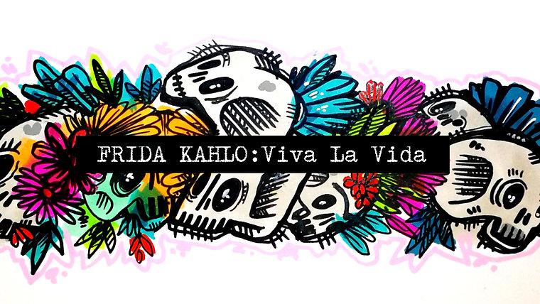 Frida Kahlo:Viva la Vida