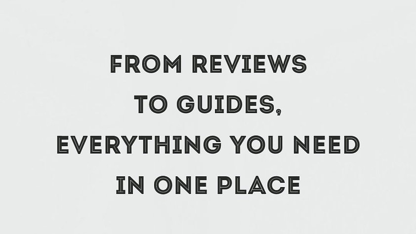 From Reviews to Guides, Everything You Need in One Place